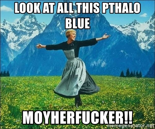 Look at all the things - Look at all this Pthalo blue Moyherfucker!!