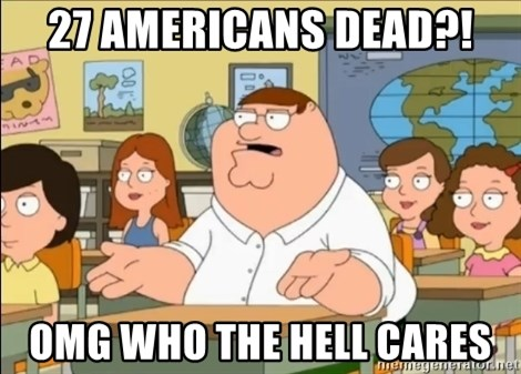 omg who the hell cares? - 27 Americans Dead?! OMG Who the hell cares