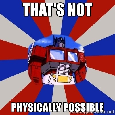 Optimus Prime - That's not physically possible