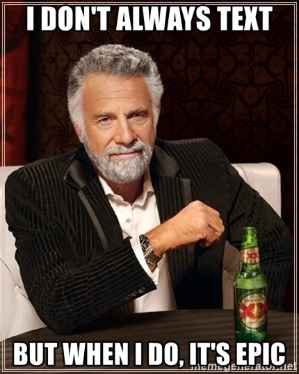 Dos Equis Guy gives advice - I DON'T ALWAYS TEXT  BUT WHEN I DO, IT'S EPIC