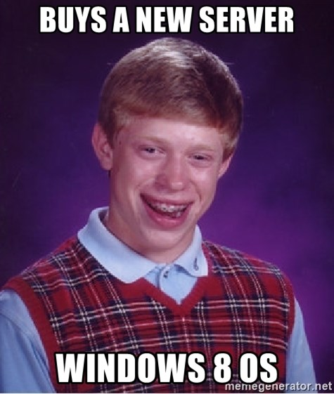 Bad Luck Brian - buys a new server windows 8 os