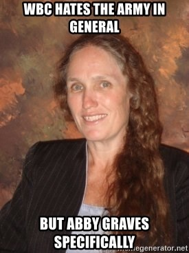 Westboro Baptist Church Lady - WBC hates the Army in general but abby graves specifically