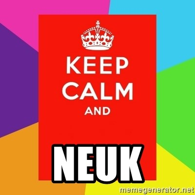 Keep calm and - NEUK