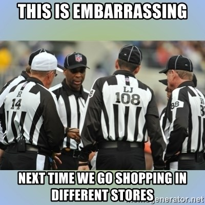 NFL Ref Meeting - this is embarrassing next time we go shopping in different stores