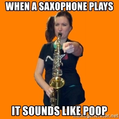 SaxGirl - WHEN A SAXOPHONE PLAYS  IT SOUNDS LIKE POOP