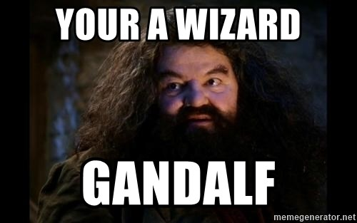 Yer A Wizard Harry Hagrid - your a wizard gandalf