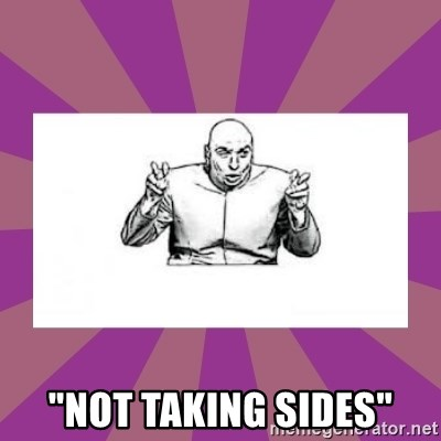 """'dr. evil' air quote - """"not taking sides"""""""
