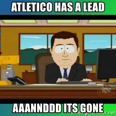 AH ITS GONE - atletico has a lead aaannddd its gone
