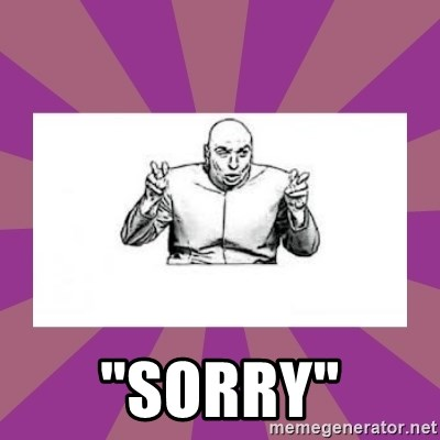 """'dr. evil' air quote - """"Sorry"""""""
