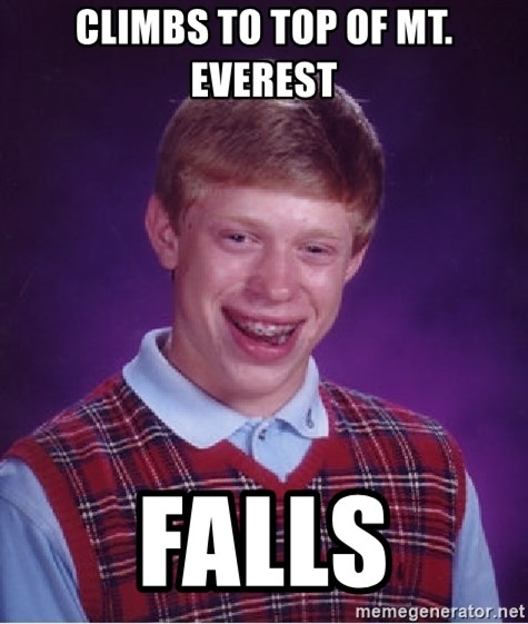 Bad Luck Brian - climbs to top of mt. everest falls