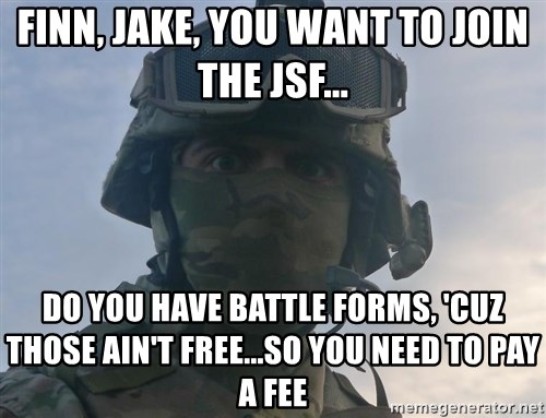 Aghast Soldier Guy - Finn, Jake, You Want To Join The JSF... Do You Have Battle Forms, 'Cuz Those Ain't Free...So You Need To Pay A Fee