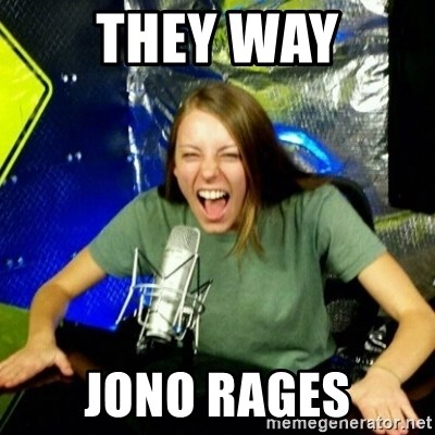Unfunny/Uninformed Podcast Girl - THEY WAY JONO RAGES