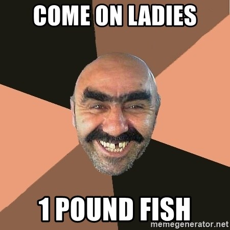 Provincial Man - come on ladies 1 pound fish