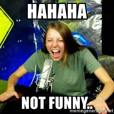 Unfunny/Uninformed Podcast Girl - HAHAHA NOT FUNNY..