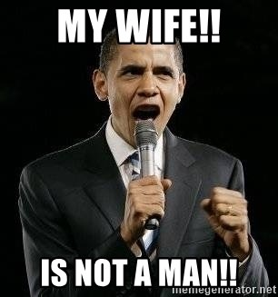Expressive Obama - My wife!! Is not a man!!