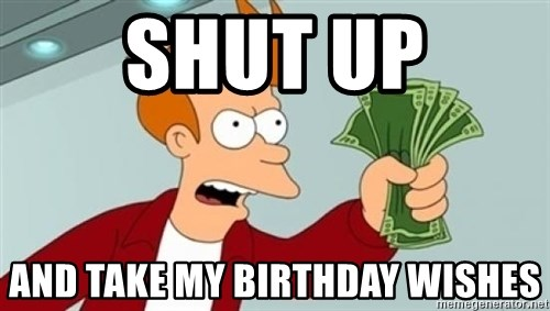 Shut up and take my money Fry blank - SHUT UP AND TAKE MY BIRTHDAY WISHES