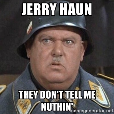 Sergeant Schultz - Jerry Haun They don't tell me nuthin'