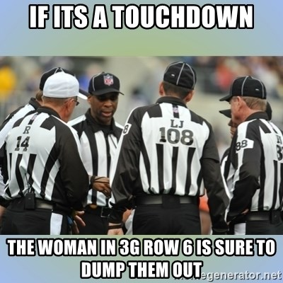 NFL Ref Meeting - if its a touchdown the woman in 3g row 6 is sure to dump them out