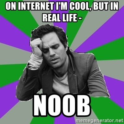 Forever Alone Bruce - on internet I'm cool, but In real life - noob