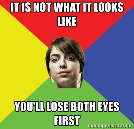 Non Jealous Girl - IT IS NOT WHAT IT LOOKS LIKE YOU'LL LOSE BOTH EYES FIRST