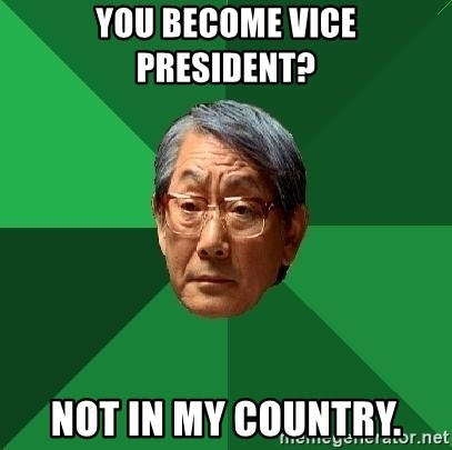 High Expectations Asian Father - you become vice   president? not in my country.