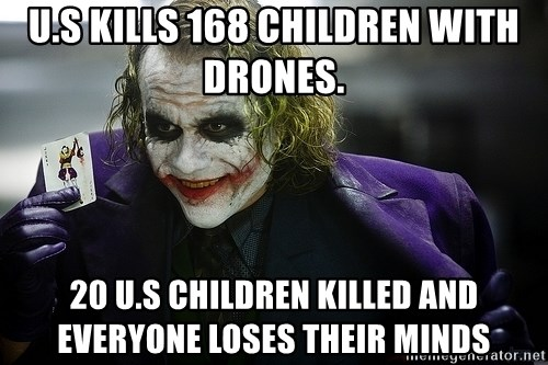joker - U.s Kills 168 Children with Drones. 20 u.S Children killed and everyone loses their minds