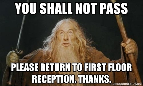 You shall not pass - You shall not pass please return to first floor reception. thanks.
