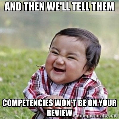 evil plan kid - and then we'll tell them competencies won't be on your review