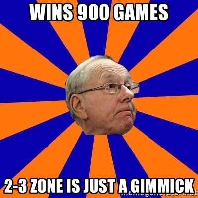 Jim Boeheim - wins 900 games 2-3 zone is just a gimmick
