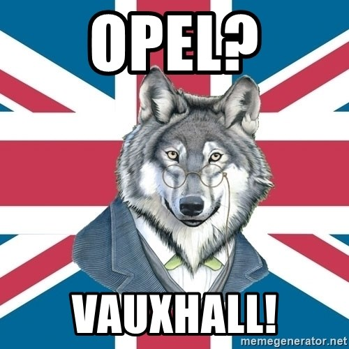 Sir Courage Wolf Esquire - OPEL? VAUXHALL!