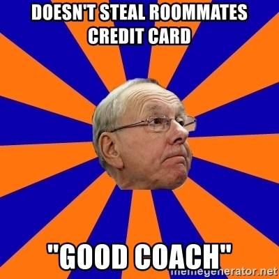 "Jim Boeheim - DOESN'T STEAL ROOMMATES CREDIT CARD ""GOOD COACH"""