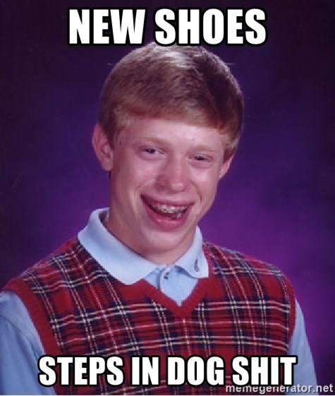 Bad Luck Brian - new shoes steps in dog shit