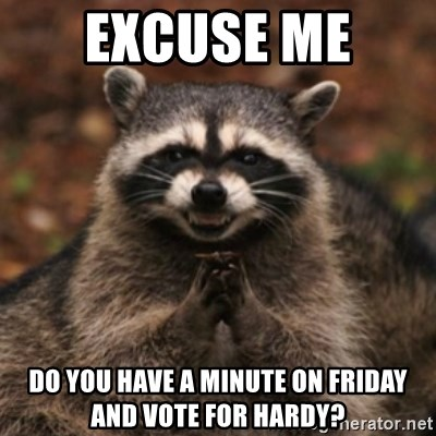 evil raccoon - EXCUSE ME  DO YOU HAVE A MINUTE ON FRIDAY AND VOTE FOR HARDY?