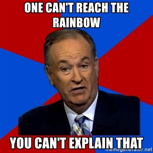Bill O'Reilly Proves God - ONE CAN'T REACH THE RAINBOW  YOU CAN'T EXPLAIN THAT