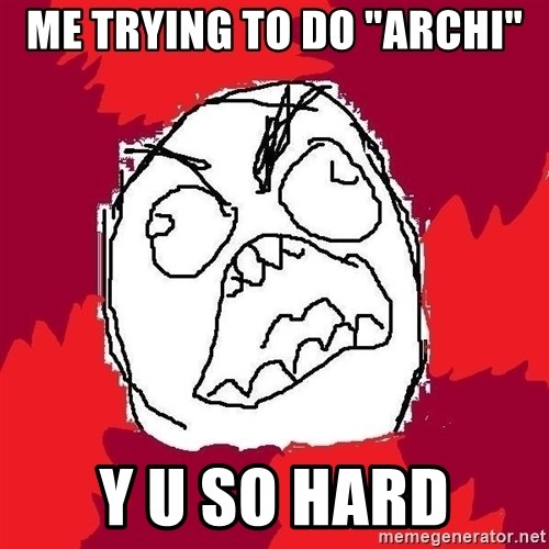 "Rage FU - ME TRYING TO DO ""Archi"" Y U SO HARD"