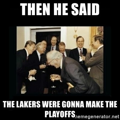 Rich Men Laughing - THen he said the lakers were gonna make the playoffs