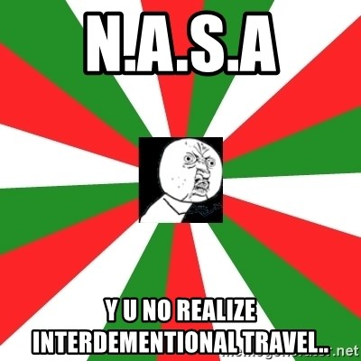 ANDY INFANTE  - N.A.S.A Y U NO REALIZE INTERDEMENTIONAL TRAVEL..