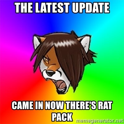 Advice Furry - THE LATEST UPDATE CAME IN NOW THERE'S RAT PACK