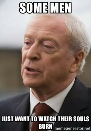Michael Caine - Some Men Just want to watch their souls burn