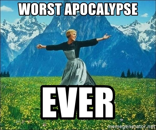 Look at all the things - Worst apocalypse  ever