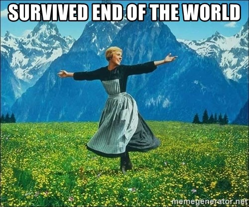 Look at all the things - SURVIVED END OF THE WORLD