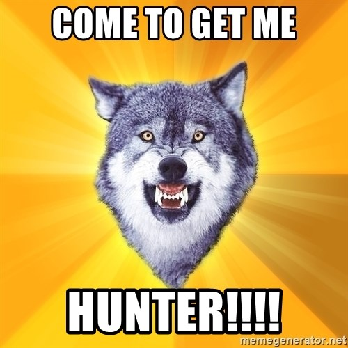 Courage Wolf - Come to Get me Hunter!!!!