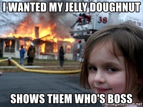 Disaster Girl - I wanted my jelly doughnut Shows them who's boss