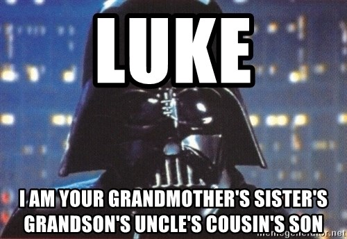 Darth Vader - Luke I am your grandmother's sister's grandson's uncle's cousin's son