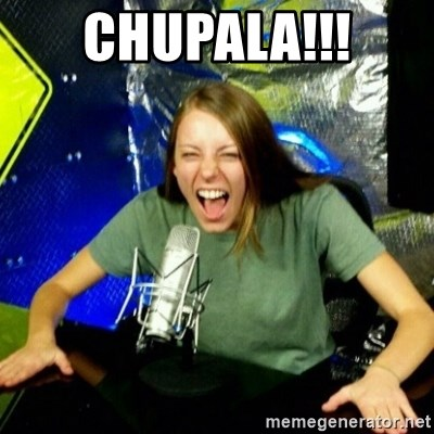 Unfunny/Uninformed Podcast Girl - CHUPALA!!!