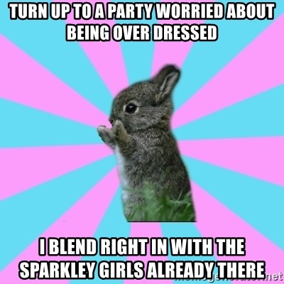 yAy FoR LifE BunNy - turn up to a party worried about being over dressed i blend right in with the sparkley girls already there