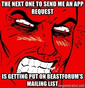 Rage Face - the next one to send me an app request is getting put on beastforum's mailing list