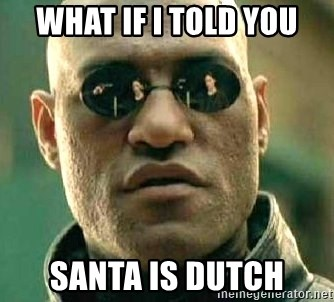 What if I told you / Matrix Morpheus - what if I told you Santa is dutch