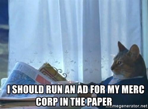 newspaper cat realization -   I should run an ad for my merc corp in the paper