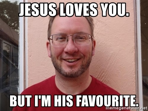Asshole Christian missionary - jesus loves you. but i'm his favourite.
